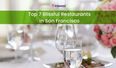 Top 7 Blissful Restaurants in San Francisco