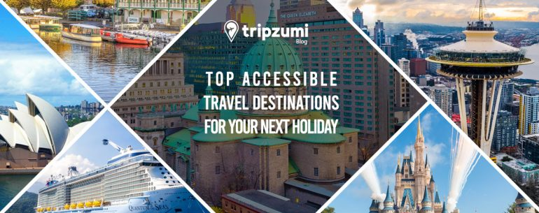 Top Accessible Travel Destinations For Your Next Holiday